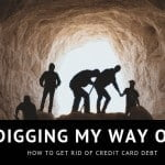 How I'm Going To Dig Out Of Credit Card Debt