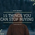 15 Things You Can Stop Buying Now To Save Money
