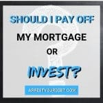 Should I Pay Off My Mortgage Or Invest? [Answered]