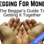 Begging For Money: The Beggar's Guide To Getting It Together