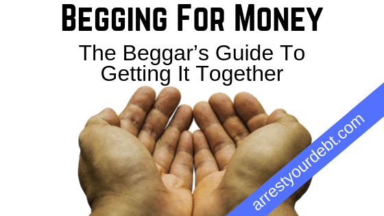 begging for money Begging For Money: The Beggar's Guide To Getting It Together