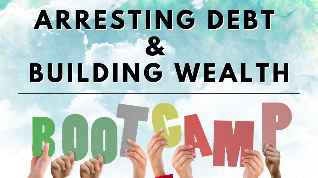arresting debt and building wealth bootcamp