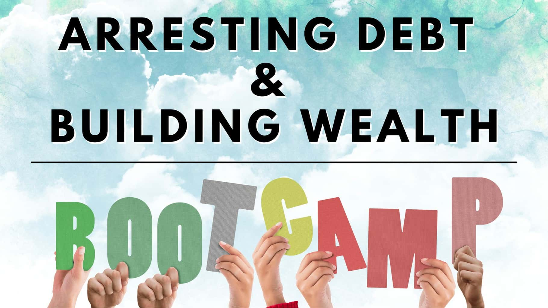 BOOTCAMP Arresting Debt and Building Wealth Bootcamp
